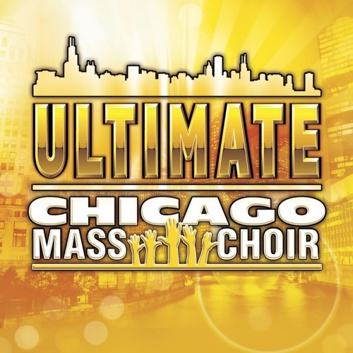 Chicago Mass Choir Ultimate Chicago Mass Choir