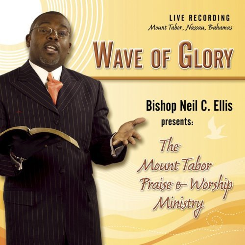 Bishop Neil C. Ellis & T Ellis Wave Of Glory