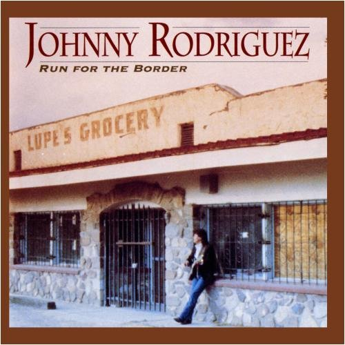 Johnny Rodriguez Run For The Border