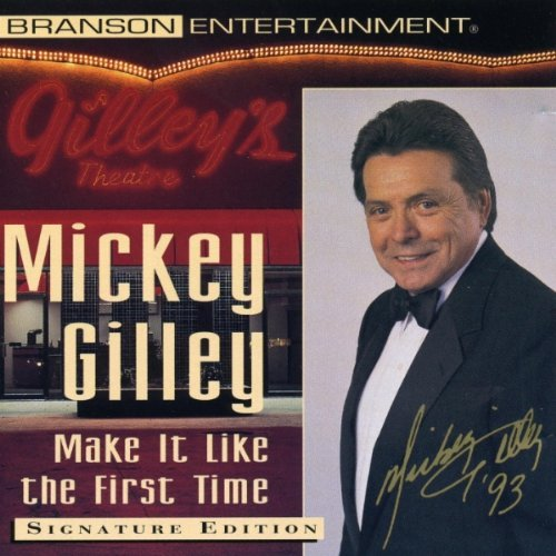 Gilley Mickey Make It Like The First Time