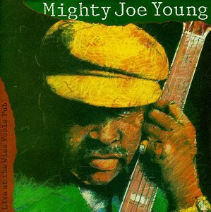 Mighty Joe Young Live At The Wise Fools Pub