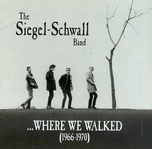 Siegel Schwall Band Where We Walked (1966 70)