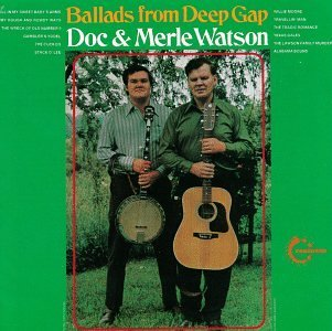 Doc & Merle Watson Ballads From Deep Gap