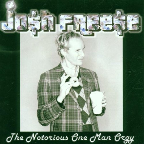 Freese Josh Notorious One Man Orgy