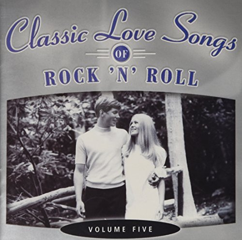 Classic Love Songs Of Rock 'n' Roll Vol. 5 Classic Love Songs Of Rock 'n' Roll