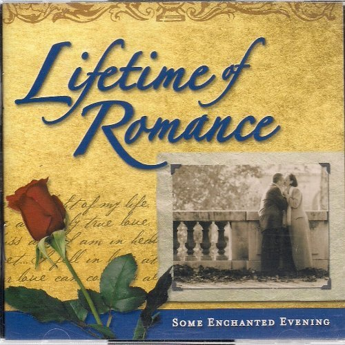 Lifetime Of Romance Some Enchanted Evening