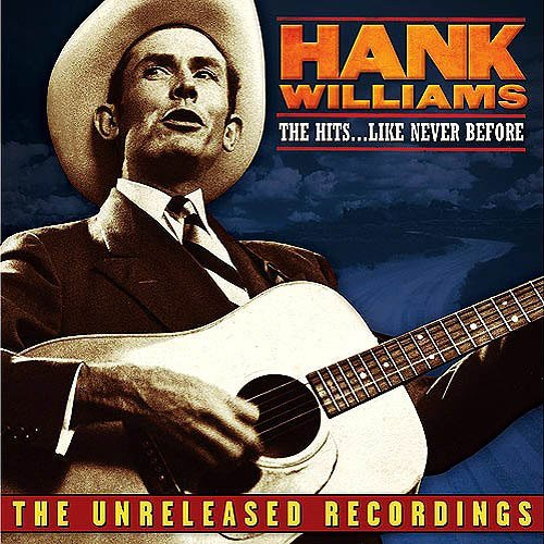 Williams Hank Unreleased Recordings The Hits... Like Never
