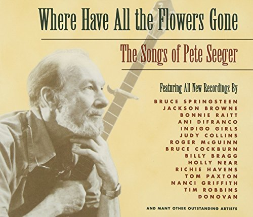 Where Have All The Flowers Gone Songs Of Pete Seeger Where Have All The Flowers Gone Songs Of Pete Seeger Springsteen Browne Raitt Near T T Pete Seeger