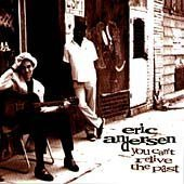 Eric Andersen You Can't Relive The Past Hdcd