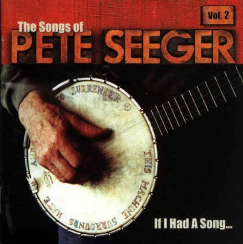 If I Had A Song Vol. 2 Songs Of Pete Seeger Brown Earle Baez Bragg Guthrie If I Had A Song