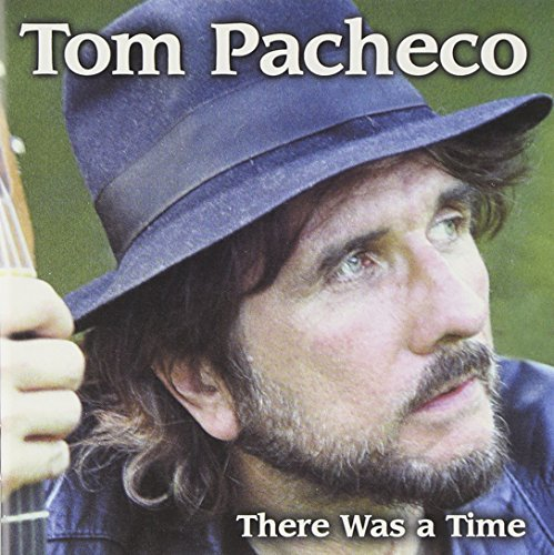 Tom Pacheco There Was A Time