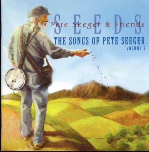 Seeds Vol. 3 Songs Of Pete Seeger T T Pete Seeger Seeds