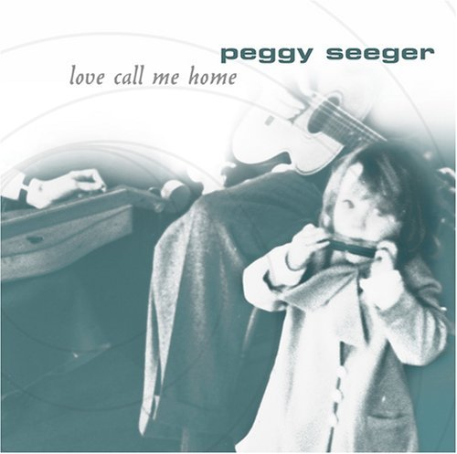 Peggy Seeger Love Call Me Home