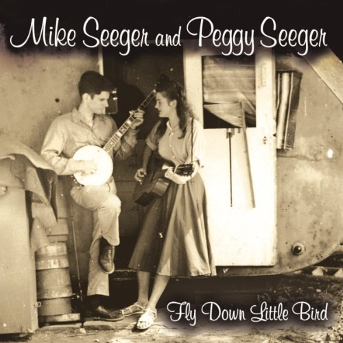 Mike & Peggy Seeger Fly Down Little Bird