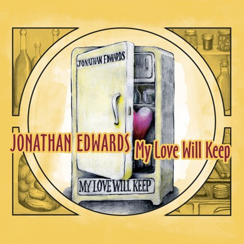 Jonathan Edwards My Love Will Keep