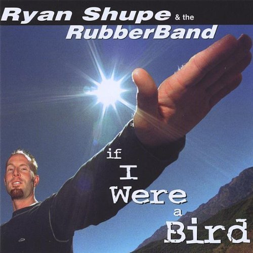 Shupe Ryan & The Rubberband If I Were A Bird