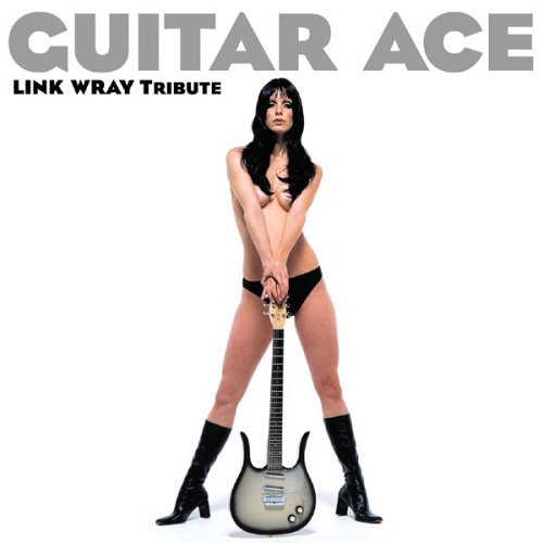 Guitar Ace Tribute To Link Wra Guitar Ace Tribute To Link Wra T T Link Wray