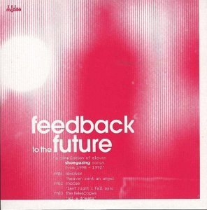 Feedback To The Future Feedback To The Future Ride Revolver Slowdive Lush