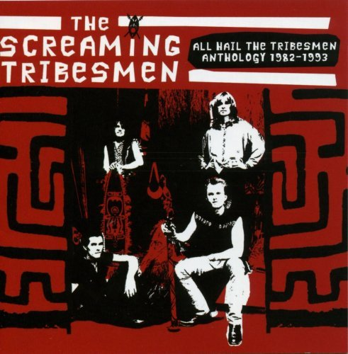 Screaming Tribesmen Anthology 1982 93 All Hail Th