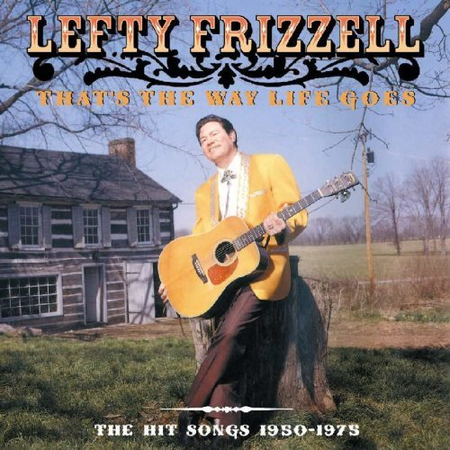Lefty Frizzell That's The Way Life Goes Hit S