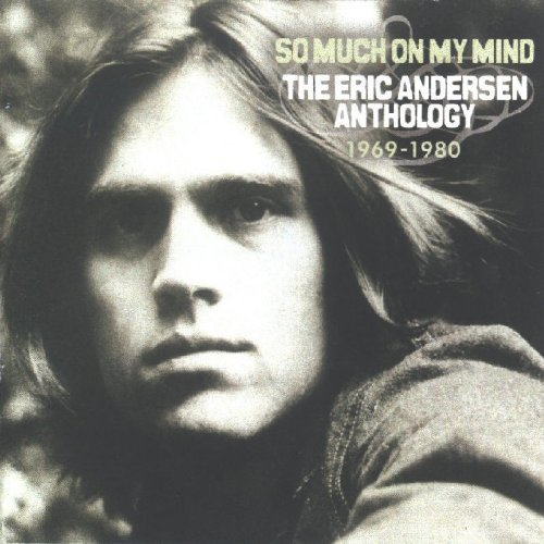 Eric Andersen So Much On My Mind Anthology