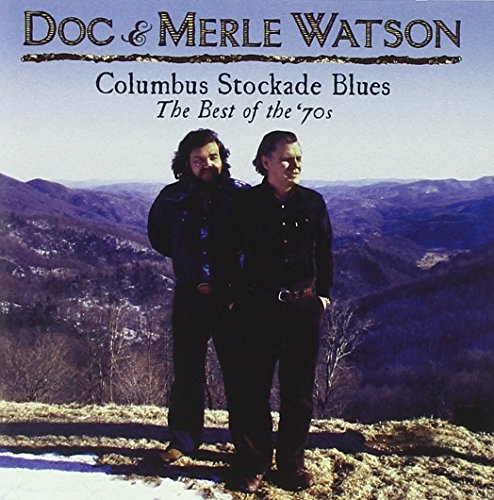 Doc & Merle Watson Best Of The '70s Columbus Sto
