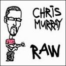 Chris Murray Raw