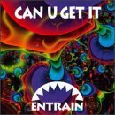 Entrain Can U Get It?