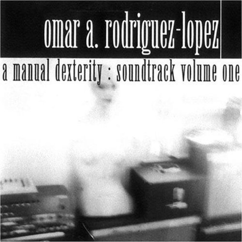 Omar Rodriguez Lopez Manual Dexterity Manual Dexterity