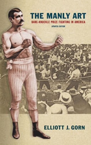 Elliott J. Gorn The Manly Art Bare Knuckle Prize Fighting In America Updated