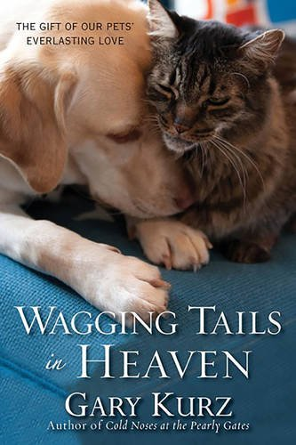 Gary Kurz Wagging Tails In Heaven The Gift Of Our Pets' Everlasting Love