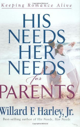 Willard F. Harley His Needs Her Needs For Parents Keeping Romance Alive