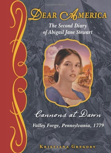 Kristiana Gregory The Second Diary Of Abigail Jane Stewart Cannons At Dawn Valley Forge Pennsylvania 1779