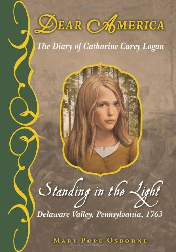 Mary Pope Osborne The Diary Of Catherine Carey Logan Standing In The Light Delaware Valley Pennsylva