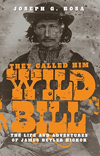 Joseph G. Rosa They Called Him Wild Bill The Life And Adventures Of James Butler Hickok 0002 Edition;revised