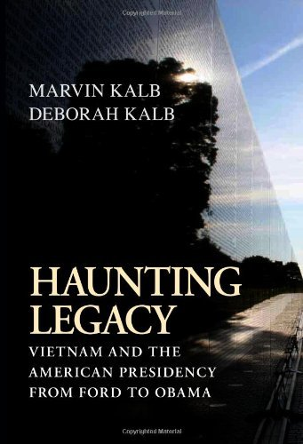 Marvin Kalb Haunting Legacy Vietnam And The American Presidency From Ford To