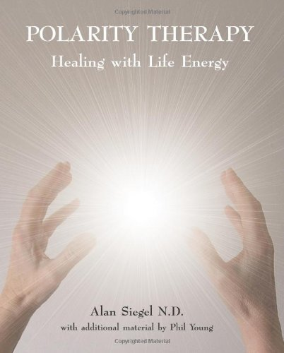 Alan Siegel Polarity Therapy Healing With Life Energy