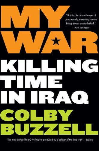 Colby Buzzell My War Killing Time In Iraq