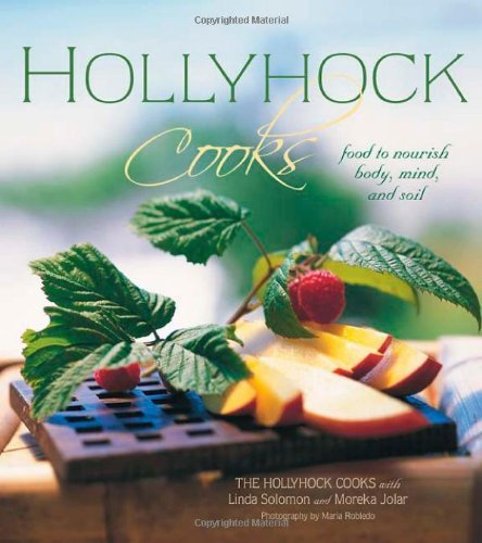 The Hollyhock Cooks Hollyhock Cooks Food To Nourish Body Mind And Soil
