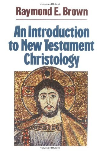Raymond Edward Brown An Introduction To New Testament Christology