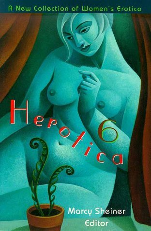First Last Herotica 6 A New Collection Of Women's Erotica