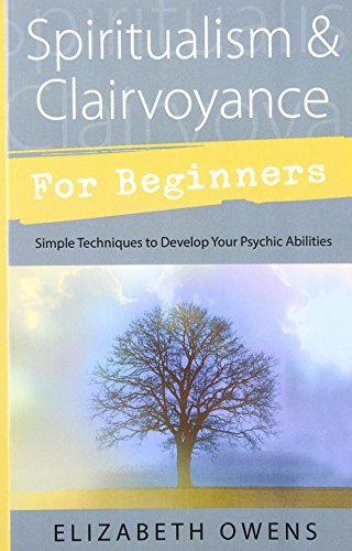 Elizabeth Owens Spiritualism & Clairvoyance For Beginners Simple Techniques To Develop Your Psychic Abiliti