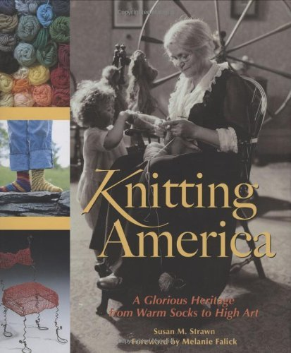 Susan M. Strawn Knitting America A Glorious Heritage From Warm Socks To High Art