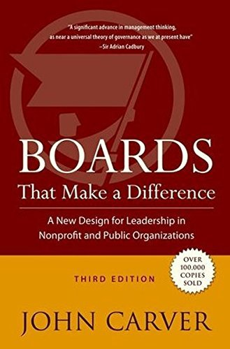 John Carver Boards That Make A Difference A New Design For Leadership In Nonprofit And Publ 0003 Edition;