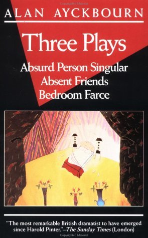 Alan Ayckbourn Three Plays Absurd Person Singular; Absent Friends; Bedroom F