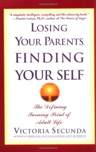 Victoria Secunda Losing Your Parents Finding Your Self The Defining Turning Point Of Adult Life