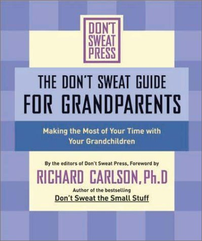 Richard Carlson Don't Sweat Guide For Grandparents The Making The Most Of Your Time With Your Grandchild