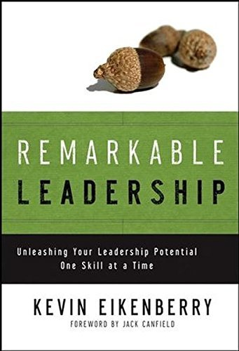Kevin Eikenberry Remarkable Leadership Unleashing Your Leadership Potential One Skill At