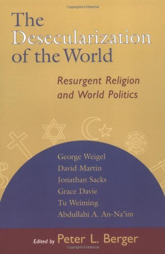 Peter L. Berger The Desecularization Of The World Resurgent Religion And World Politics