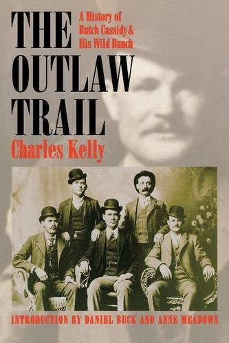 Charles Kelly Outlaw Trail A History Of Butch Cassidy And His Wild Bunch